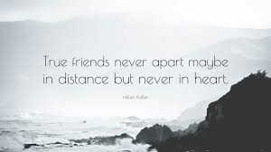 "helen keller quote ""true friends never apart be in distance"