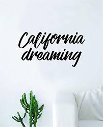 Amazon Com California Dreaming Quote Wall Decal Quote Sticker Vinyl Art Home Decor Decoration Living Room Bedroom Inspirational Adventure Dreams West Coast Westside Cali Beach Home Kitchen