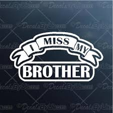 I Miss My Brother Decal I Miss My Brother Car Sticker Great Prices