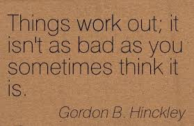 popular work quote by gordon b hinckley things work out it isn t