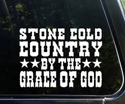 Stone Cold Country By The Grace Of God 8 X 6 Die Cut Decal Sticker For Windows Cars Trucks Laptops Etc Eduardo J Wrighter