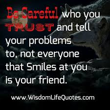 be careful who trust tell your problems to wisdom life quotes