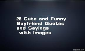 cute and funny boyfriend quotes and sayings images quotes