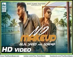 no makeup by bilal saeed ft bohemia
