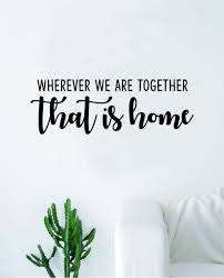Wherever We Are Together That Is Home Wall Decal Sticker Vinyl Art Bed Boop Decals