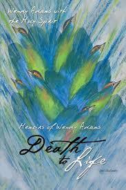Death to Life: Memoirs of Wendy Adams: Adams, Wendy, The Holy ...