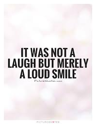 it was not a laugh but merely a loud smile picture quotes