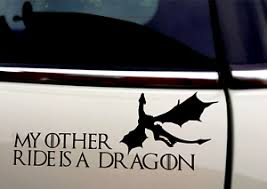 My Other Ride Is A Dragon Gof Game Of Thrones Funny Car Decal Sticker Ebay