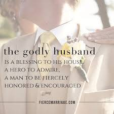 the godly husband is a blessing to his house a hero to admire a