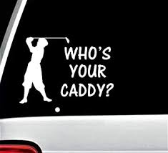 Amazon Com Bluegrass Decals Golf Caddy Funny Quote Decal Sticker For Car Window Golf Cart Automotive