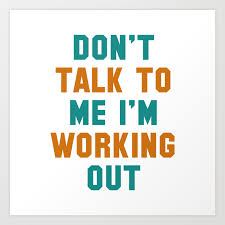 don t talk to me i m working out