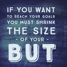to reach your goals shrink the size of your but inspirational