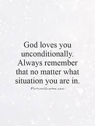 god loves you unconditionally always remember that no matter