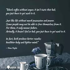 black coffee out sug quotes writings by rima reyka