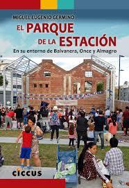 Resultado de imagen de GERMINO, Miguel Eugenio.El Parque de la estación: en su entorno de Balvanera, Once y Almagro,