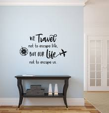 Travel Wall Decal Travel Decor We Travel Not To Escape Life But For Life Not To Escape Us Travel Decal Adventure Awaits