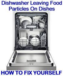 fix a dishwasher leaving food particles