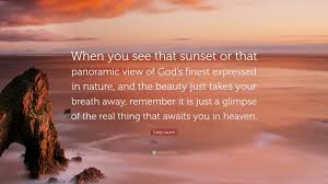 """greg laurie quote """"when you see that sunset or that panoramic"""