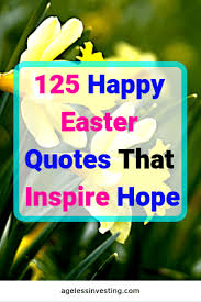 happy easter quotes that inspire hope ageless investing