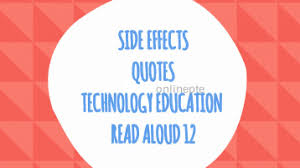 side effects quotes technology education aloud