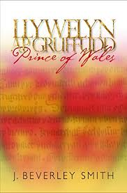 Amazon.com: Llywelyn ap Gruffudd: Prince of Wales eBook: Smith, J.  Beverley: Kindle Store
