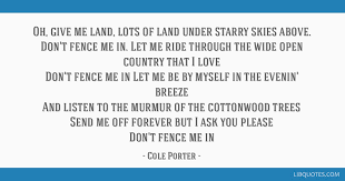 Oh Give Me Land Lots Of Land Under Starry Skies Above Don T Fence Me In