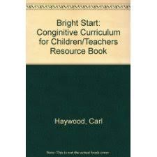 Bright Start: Cognitive Curriculum for Young Children: Introduction and  Implementation by H. Carl Haywood (9780881063752)