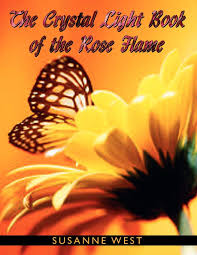 THE CRYSTAL LIGHT BOOK OF THE ROSE FLAME: West, Susanne: 9781434301659:  Amazon.com: Books