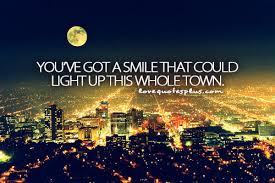 and you ve got a smile that could light up this whole town