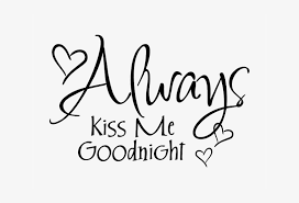 Good Night Png Transparent Images Always Kiss Me Goodnight Vinyl Wall Sticker Free Transparent Png Download Pngkey