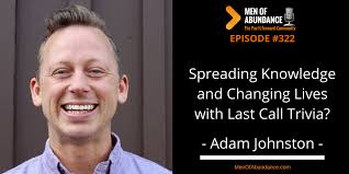 Spreading Knowledge and Changing Lives with Last Call Trivia – Adam Johnston  - Men of Abundance