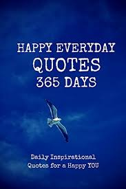 happy everyday quotes days daily inspirational quotes for a