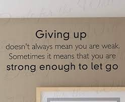 Amazon Com Diuangfoong Giving Up Doesnt Mean Youre Weak Strong Enough Let Go Inspirational Vinyl Sticker Art Lettering Decor Large Wall Decal Quote Decoration Home Kitchen
