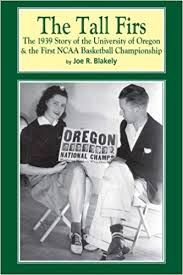 The Tall Firs: The 1939 Story of the University of Oregon & the ...