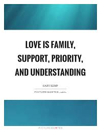 love is family support priority and understanding picture quotes
