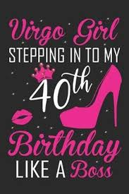 virgo stepping in to my 40th