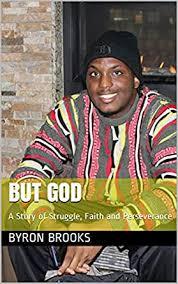 But God: A Story of Struggle, Faith and Perseverance - Kindle edition by  Brooks, Byron. Religion & Spirituality Kindle eBooks @ Amazon.com.