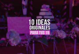 10 Ideas Geniales Para Tus 15 Anos