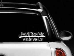 Amazon Com Classy Vinyl Creations Not All Those Who Wander Are Lost Lotr Decal Bumper Sticker Auto Car Truck Window 2 5 H X 8 W Automotive