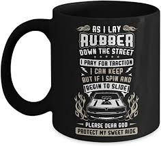 Amazon Com As I Lay Rubber Down The Street Funny Car Gifts Tea Cup Not A Shirt Hoodie Sticker Or Decal It S A Black 11 Oz Ceramic Coffee Mug Kitchen Dining
