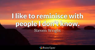 reminisce quotes inspirational quotes at brainyquote
