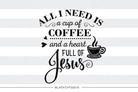 all i need is coffee and jesus svg crafter file all