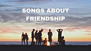 songs about friendship songs about good and bad friendships
