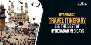 hyderabad travel itinerary see the