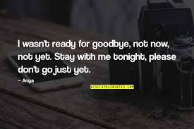 goodbye for now quotes top famous quotes about goodbye for now