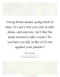 going home means going back in time it s not a trip you care to