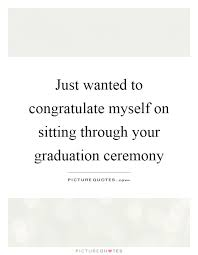 your graduation quotes sayings your graduation picture quotes
