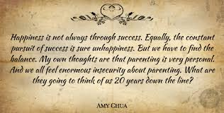 amy chua happiness is not always through success equally the