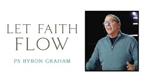 Let Faith Flow | Ps Byron Graham - Highway at Home - YouTube
