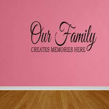 Wall Decal Quote Our Family Quotes Wall Decal Words Create Memories Decal Dp98 Walmart Com Walmart Com